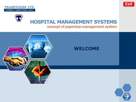LOGO HOSPITAL MANAGEMENT SYSTEMS we believe in quality & better service concept of paperless management system WELCOME Exit.