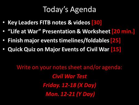 "Today's Agenda Key Leaders FITB notes & videos [30] ""Life at War"" Presentation & Worksheet [20 min.] Finish major events timelines/foldables [25] Quick."