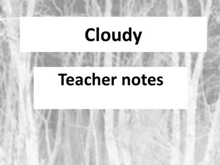 Cloudy Teacher notes. E –learning activity activity 1.