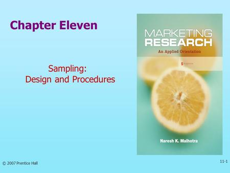 Chapter Eleven Sampling: Design and Procedures © 2007 Prentice Hall 11-1.