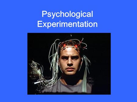 Psychological Experimentation The Experimental Method: Discovering the Causes of Behavior Experiment: A controlled situation in which the researcher.