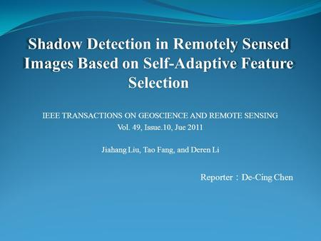 Shadow Detection in Remotely Sensed Images Based on Self-Adaptive Feature Selection Jiahang Liu, Tao Fang, and Deren Li IEEE TRANSACTIONS ON GEOSCIENCE.