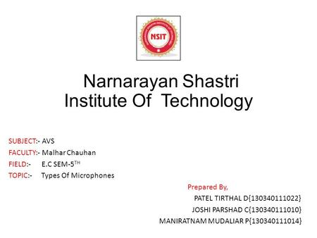 Narnarayan Shastri Institute Of Technology SUBJECT:- AVS FACULTY:- Malhar Chauhan FIELD:- E.C SEM-5 TH TOPIC:- Types Of Microphones Prepared By, PATEL.