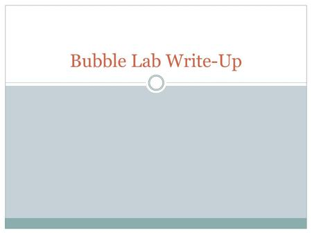 Bubble Lab Write-Up. Skill Being Assessed Design and conduct scientific investigations. Formulate and revise scientific explanations and models using.