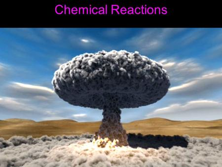 Chemical Reactions. Chemical reactions are taking place all around you and even within you. A chemical reaction is a change in which one or more substances.
