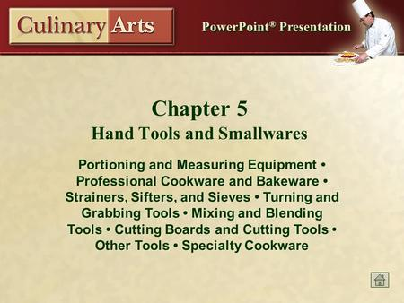 PowerPoint ® Presentation Chapter 5 Hand Tools and Smallwares Portioning and Measuring Equipment Professional Cookware and Bakeware Strainers, Sifters,