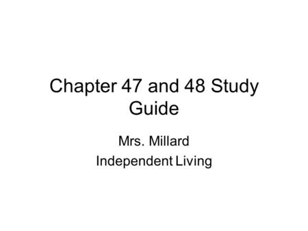 Chapter 47 and 48 Study Guide Mrs. Millard Independent Living.