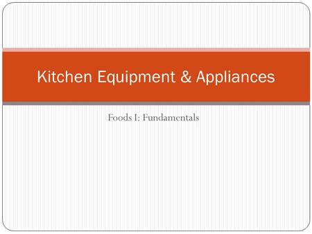 Foods I: Fundamentals Kitchen Equipment & Appliances.
