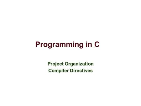 Programming in C Project Organization Compiler Directives.