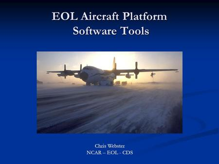 EOL Aircraft Platform Software Tools Chris Webster NCAR – EOL - CDS.
