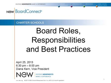 Board Roles, Responsibilities and Best Practices www.new.org © 2007-10 NEW (Nonprofit Enterprise at Work, Inc.), a 501(c)(3) nonprofit organization 1 April.