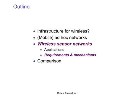 Pritee Parwekar. Requirements and Standards Some requirements for WSN deployment include: –Fault tolerance –Lifetime –Scalability –Real-time data.