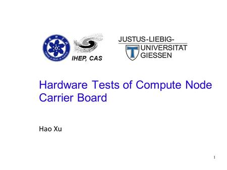 1 Hardware Tests of Compute Node Carrier Board Hao Xu IHEP, CAS.