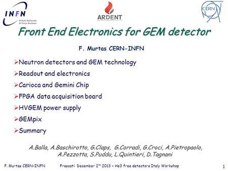 F. Murtas CERN-INFN Frascati December 2 th 2013 – He3 free detectors Italy Workshop 1 Front End Electronics for GEM detector  Neutron detectors and GEM.