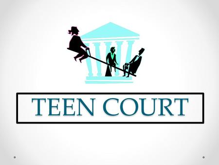 TEEN COURT. Also known as… Youth Court Peer Court Student Court.