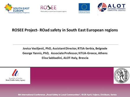 ROSEE Project- ROad safety in South East European regions Jovica Vasiljević, PhD, Assistant Director, RTSA-Serbia, Belgrade George Yannis, PhD, Associate.