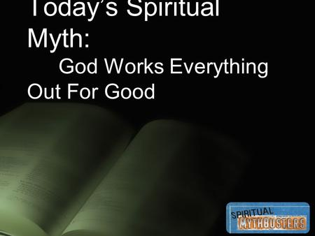 Today's Spiritual Myth: God Works Everything Out For Good.