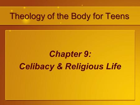 Theology of the Body for Teens Chapter 9: Celibacy & Religious Life.