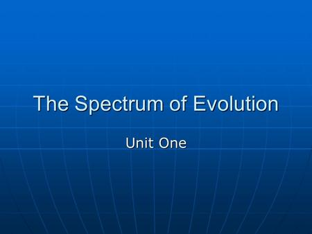 The Spectrum of Evolution Unit One. Creation Scientists Creation as told in the book of Genesis. Creation as told in the book of Genesis. New Earth Creation.
