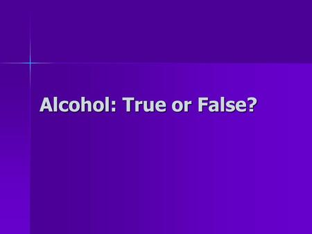 Alcohol: True or False?. True or False: Alcohol acts the same way in the teen brain as in an adult's. Alcohol acts the same way in the teen brain as in.