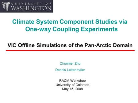 Climate System Component Studies via One-way Coupling Experiments VIC Offline Simulations of the Pan-Arctic Domain RACM Workshop University of Colorado.