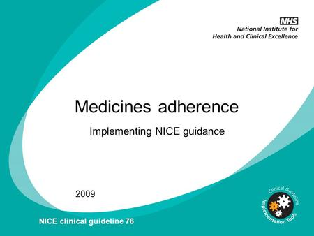 Medicines adherence Implementing NICE guidance 2009 NICE clinical guideline 76.