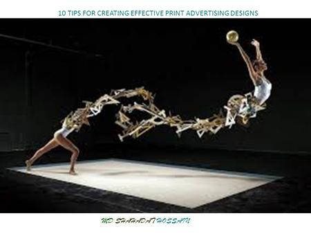 Head Line Here MD. SHAHADAT HOSSAIN MD SHAHADAT HOSSAIN 10 TIPS FOR CREATING EFFECTIVE PRINT ADVERTISING DESIGNS.