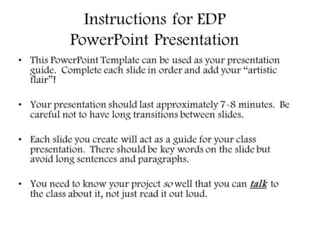 Instructions for EDP PowerPoint Presentation This PowerPoint Template can be used as your presentation guide. Complete each slide in order and add your.