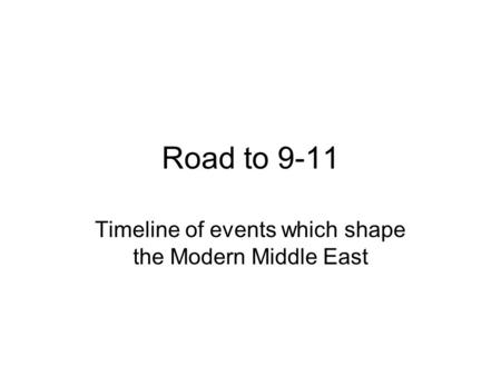 Road to 9-11 Timeline of events which shape the Modern Middle East.