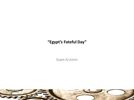 """Egypt's Fateful Day"" Esam Al-Amin. Egypt's Fateful Day Egypt is Imploding The unity of purpose on display during the Revolution has been replaced by."