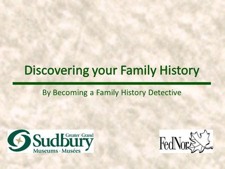 By Becoming a Family History Detective. Discovering Your Family History!