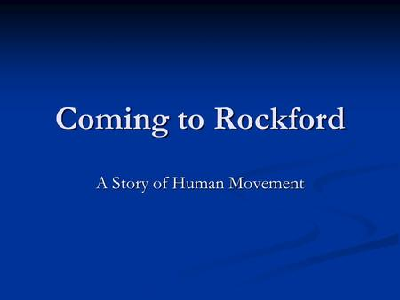 Coming to Rockford A Story of Human Movement. When my papa was a young man, he decided to leave his home for a new life. But where would he go?