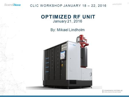 June 16, 2015 CLIC WORKSHOP JANUARY 18 – 22, 2016 OPTIMIZED RF UNIT I 1 January 21, 2016 By: Mikael Lindholm.