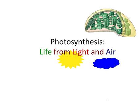 - Photosynthesis: Life from Light and Air Photosynthesis most important chemical process on Earth It provides food for virtually all organisms Photos.