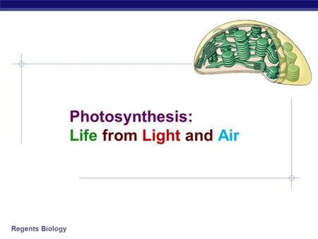 Regents Biology Photosynthesis: Life from Light and Air.