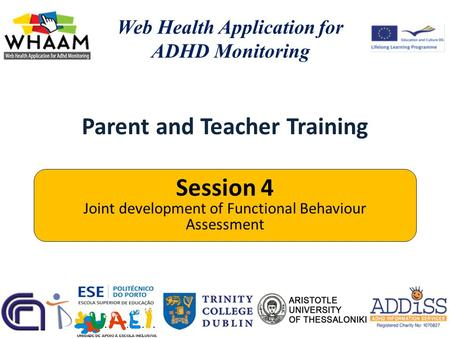Parent and Teacher Training Web Health Application for ADHD Monitoring Session 4 Joint development of Functional Behaviour Assessment.