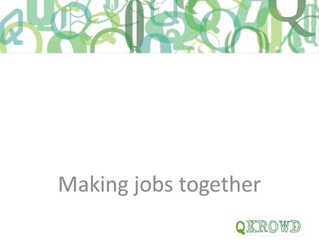 Making jobs together. Qkrowd engages with young people and enables them to work together to make new jobs with assistance from existing national and EU.