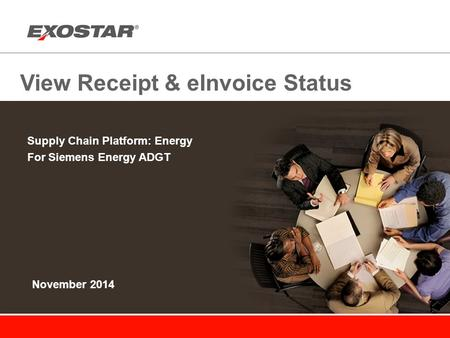 View Receipt & eInvoice Status Supply Chain Platform: Energy For Siemens Energy ADGT November 2014.