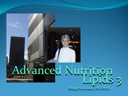 MargiAnne Isaia, MD MPH Advanced Nutrition Lipids 3.