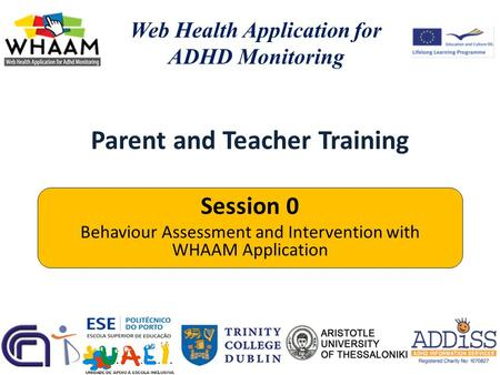 Parent and Teacher Training Web Health Application for ADHD Monitoring Session 0 Behaviour Assessment and Intervention with WHAAM Application.