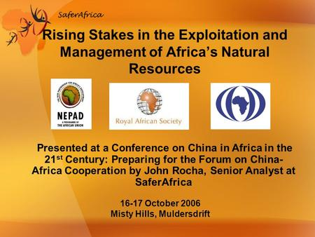 Rising Stakes in the Exploitation and Management of Africa's Natural Resources 16-17 October 2006 Misty Hills, Muldersdrift Presented at a Conference on.