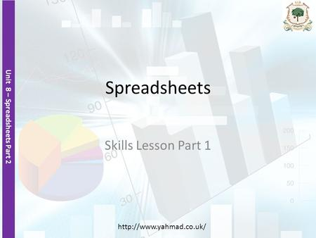 Unit 8 – Spreadsheets Part 2  Spreadsheets Skills Lesson Part 1.