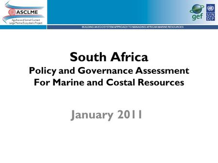 BUILDING AN ECOSYSTEM APPROACH TO MANAGING AFRICAN MARINE RESOURCES Agulhas and Somali Current Large Marine Ecosystems Project South Africa Policy and.