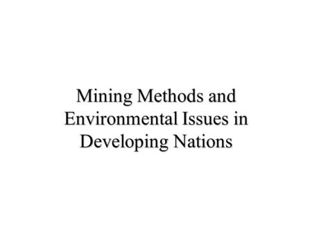 Mining Methods and Environmental Issues in Developing Nations