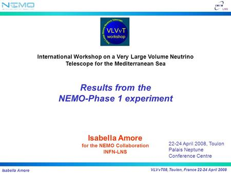 Isabella Amore VLV T08, Toulon, France 22-24 April 2008 International Workshop on a Very Large Volume Neutrino Telescope for the Mediterranean Sea Results.