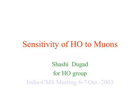 Sensitivity of HO to Muons Shashi Dugad for HO group India-CMS Meeting 6-7 Oct.-2003.
