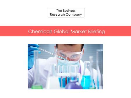 The Business Research Company Chemicals Global Market Briefing.
