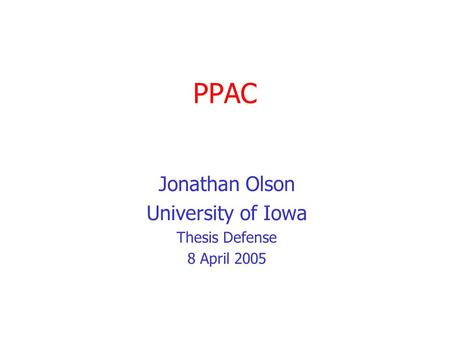 PPAC Jonathan Olson University of Iowa Thesis Defense 8 April 2005.