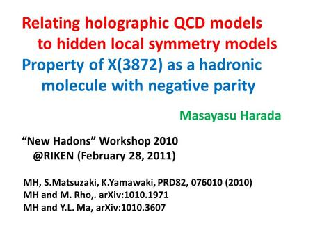 "Relating holographic QCD models to hidden local symmetry models Property of X(3872) as a hadronic molecule with negative parity Masayasu Harada ""New Hadons"""