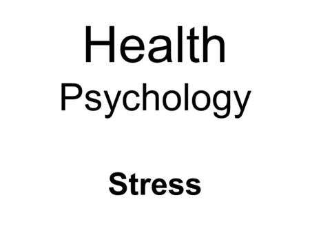 Health Psychology Stress. What is Stress? What are Stressors? Objective: Describe Stressors.